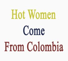 Hot Women Come From Colombia by supernova23