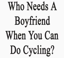 Who Needs A Boyfriend When You Can Do Cycling? by supernova23
