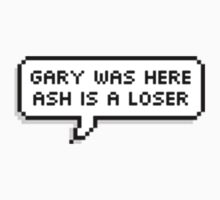 Gary was here, Ash is a loser by myrmyr19