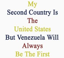 My Second Country Is The United States But Venezuela Will Always Be The First by supernova23