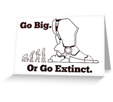 Go Big Or Go Extinct Greeting Card