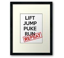 Lift, Jump, Puke, Run - REPEAT Framed Print