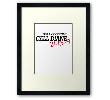 For a good time, call DIANE! 21-15-9 Framed Print