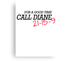 For a good time, call DIANE! 21-15-9 Canvas Print