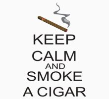 Keep Calm And Smoke A Cigar by FireFoxxy