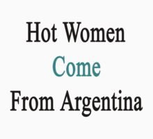 Hot Women Come From Argentina  by supernova23