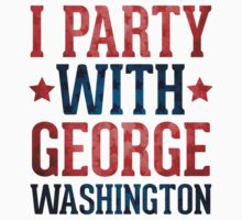 I Party With George Washington by Look Human