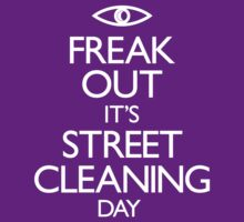 Freak Out It's Street Cleaning Day by huckblade