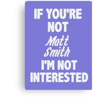 If you're not Matt Smith Canvas Print