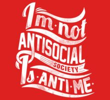 I'm not Antisocial, society is Anti-Me by ccorkin