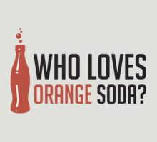 Who Loves Orange Soda? - Dark by slicepotato