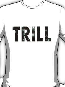 Trill T-Shirts & Hoodies T-Shirt