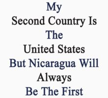 My Second Country Is The United States But Nicaragua Will Always Be The First  by supernova23