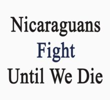 Nicaraguans Fight Until We Die  by supernova23