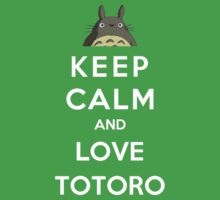 Keep Calm And Love Totoro by Phaedrart