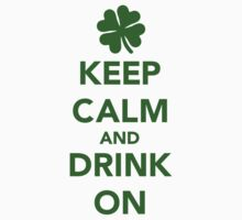 Keep calm and drink on beer St. Patricks day by Designzz