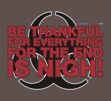 Be Thankful For Everything For The End Is Nigh by CarbonClothing