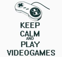 Keep Calm and Play Videogames by Milk & Coffee