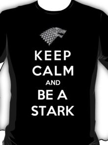 Keep Calm And Be A Stark T-Shirt