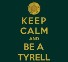 Keep Calm And Be A Tyrell (Color Version) by Phaedrart