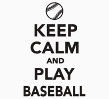 Keep calm and play Baseball by Designzz
