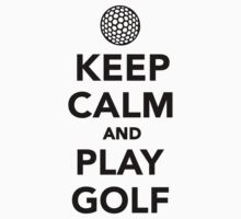 Keep calm and play Golf by Designzz