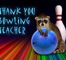 Thank You Bowling Teacher Raccoon by jkartlife