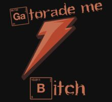 Gatorade me, BITCH! by Kyle Willis