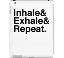 Inhale& Exhale& Repeat. Black iPad Case/Skin