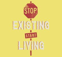 Stop Existing Start Living by ccorkin