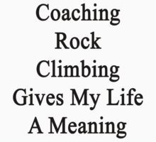 Coaching Rock Climbing Gives My Life A Meaning  by supernova23