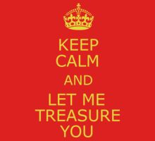 Keep Calm and Let Me Treasure You by Sean2azon
