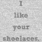 i like your shoelaces by Hannahchu