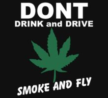 Dont drink and drive, smoke and fly by DreamClothing