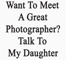 Want To Meet A Great Photographer? Talk To My Daughter by supernova23
