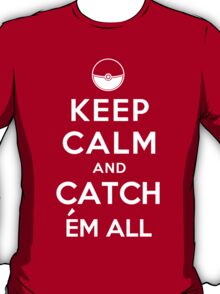 Keep Calm and Catch Em all T-Shirt