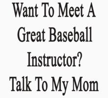Want To Meet A Great Baseball Instructor? Talk To My Mom by supernova23