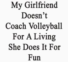 My Girlfriend Doesn't Coach Volleyball For A Living She Does It For Fun by supernova23
