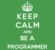 Keep Calm And Be A Programmer by bboyhyper