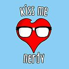 Kiss me Nerdy by 2D2Design