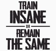 Train Insane or Remain the Same by soclothing