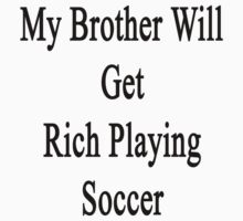 My Brother Will Get Rich Playing Soccer  by supernova23