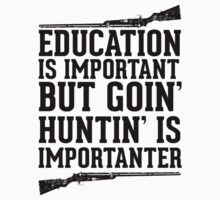 Education Is Important But Goin Huntin Is Importanter by Look Human