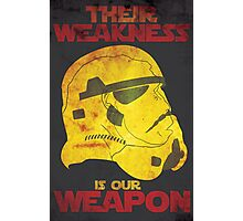 Their Weakness is Our Weapon Photographic Print