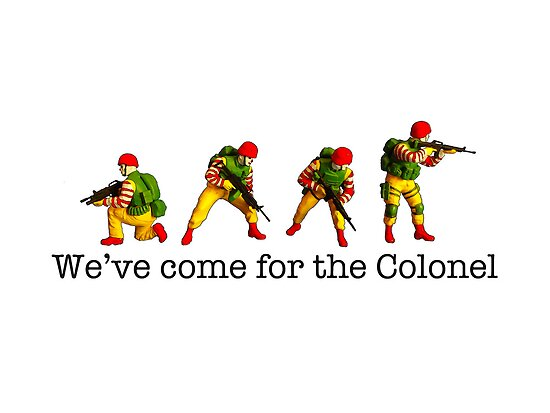We've come for the Colonel!!! by Tim Constable