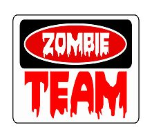 ZOMBIE TEAM, FUNNY DANGER STYLE FAKE SAFETY SIGN Photographic Print