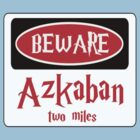 BEWARE: AZKABAN TWO MILES, FUNNY DANGER STYLE FAKE SAFETY SIGN by DangerSigns