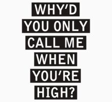 Why'd You Only Call Me When You're High? - Arctic Monkeys Lyric by cbazoe