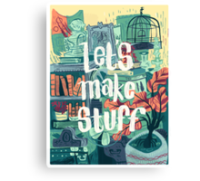 Let's Make Stuff Canvas Print