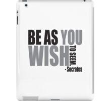 Be as you wish to seem. iPad Case/Skin